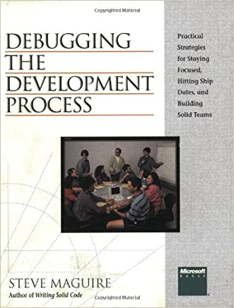 Debugging the Development Process: Practical Strategies for Staying Focused, Hitting Ship Dates, and Building Solid Teams written by Steve Maguire