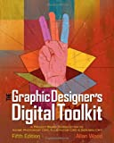 Allan Wood The Graphic Designer's Digital Toolkit: A Project-based Introduction to Adobe Photoshop CS5, Illustrator CS5 & InDesign CS5