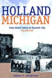 Holland, Michigan: From Dutch Colony to Dynamic City, vols. 1-3 (The Historical Series of the Reformed Church in America)
