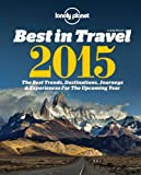 Lonely Planet Lonely Planet's Best in Travel 2015: The best trends, destinations, journeys & experiences for the year ahead (Lonely Planet Best in Travel)