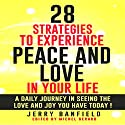 28 Strategies to Experience Peace and Love in Your Life Audiobook by Jerry Banfield Narrated by Jerry Banfield