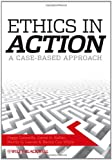 Ethics In Action: A Case-Based Approach