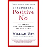 "The Power of a Positive No: How to Say No and Still Get to Yesvon ""William Ury"""