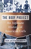 img - for The Body Project: An Intimate History of American Girls by Brumberg, Joan Jacobs 1st (first) Edition [Paperback(1998)] book / textbook / text book
