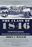 The Class of 1846: From West Point to Appomatox- Stonewall Jackson, George McClellan and Their Brothers (034543403X) by John C. Waugh