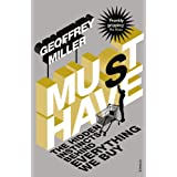 Must-Have: The Hidden Instincts Behind Everything We Buyby Geoffrey Miller