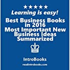 Best Business Books in 2016: Most Important New Business Ideas Summarized Hörbuch von  IntroBooks Gesprochen von: Andrea Giordani