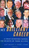 img - for My Brilliant Career: 12 High Achievers Reveal the Secrets of Their Success book / textbook / text book