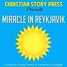 Miracle in Reykjavik: Christian Story Press Presents Hörbuch von  Christian Story Press, Veronica Morgan Gesprochen von: Francie Wyck