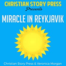 Miracle in Reykjavik: Christian Story Press Presents Audiobook by  Christian Story Press, Veronica Morgan Narrated by Francie Wyck
