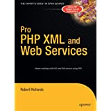 Pro PHP XML and Web Services (Books for Professionals by Professionals) ~ Robert Richards