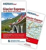 Glacier Express Von St. Moritz nach Zermatt: MERIAN live! - Mit Kartenatlas im Buch und Extra-Karte zum Herausnehmen