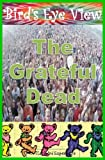 Bird's Eye View: The Grateful Dead (English Edition)
