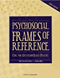 img - for Psychosocial Frames of Reference: Core for Occupation-Based Practice book / textbook / text book