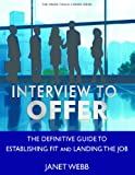 img - for Interview to Offer: The Definitive Guide to Establishing Fit and Landing the Job book / textbook / text book