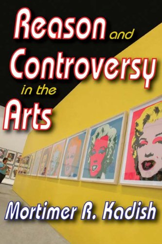 Reason and Controversy in the Arts, Mortimer R. Kadish