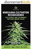 Marijuana Cultivation Reconsidered: The Science and Techniques For Huge Indoor Yields (MJAdvisor Book 2) (English Edition)