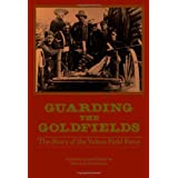 Guarding the Goldfields: The story of the Yukon Field Force (Canadian War Museum Historical Publications)