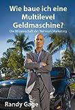 Wie baue ich eine Multi-Level-Geldmaschine? von Randy Gage (2010) Gebundene Ausgabe