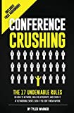 Conference Crushing: The 17 Undeniable Rules Of Building Relationships, Growing Your Network, And Crushing A Conference Even If You Don't Know Anyone