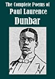 The Complete Poems of Paul Laurence Dunbar [Illustrated]