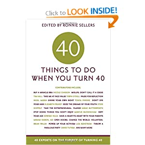 Click to buy Forty Things to Do When You Turn Forty: Forty Experts on the Subject of Turning Forty from Amazon!