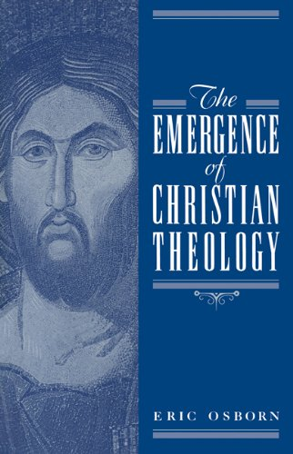 The Emergence of Christian Theology, Eric Osborn