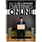 How to Get a Girlfriend Dating Onlineby Robert Belland