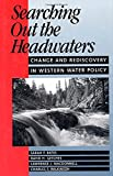 Searching Out the Headwaters: Change And Rediscovery In Western Water Policy (1559632186) by Bates, Sarah F.