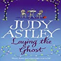 Laying the Ghost Audiobook by Judy Astley Narrated by Liz Hollis
