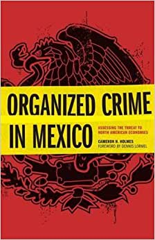 Organized Crime In Mexico: Assessing The Threat To North American Economies