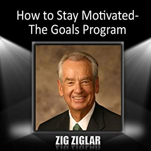 How to Stay Motivated: The Goals Program | [Zig Ziglar]