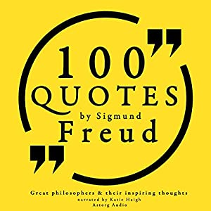 100 Quotes about Psychoanalysis by Sigmund Freud (Great Philosophers and Their Inspiring Thoughts) Audiobook