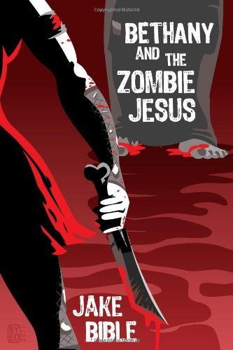 Bethany And The Zombie Jesus: With 11 Other Tales of Horror And Grotesquery by Jake Bible (2011-04-23)