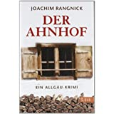 """Der Ahnhof: Ein Allg�u-Krimi (Ein Robert-Walcher-Krimi, Band 7)von """"Joachim Rangnick"""""""