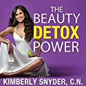 The Beauty Detox Power: Nourish Your Mind and Body for Weight Loss and Discover True Joy (       UNABRIDGED) by Kimberly Snyder, C.N. Narrated by Kimberly Snyder, C.N.