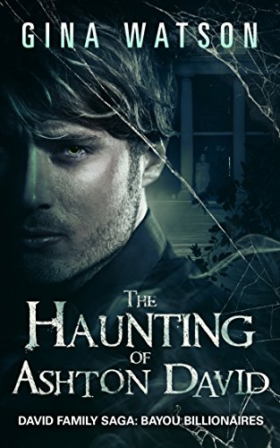 Gina Watson - The Haunting of Ashton David (David Family Saga: Bayou Billionaires Book 1) (English Edition)
