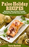 Paleo Holiday Recipes: Delicious, Easy & Paleo-Friendly Thanksgiving and Christmas Recipes
