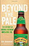 img - for Beyond the Pale: The Story of Sierra Nevada Brewing Co. book / textbook / text book