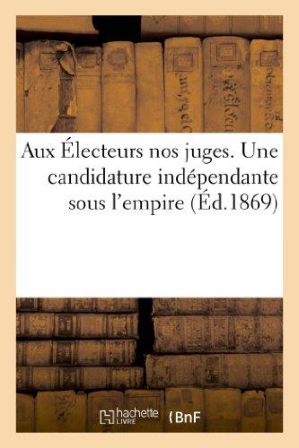 Aux Electeurs Nos Juges. Une Candidature Independante Sous L'Empire (Sciences sociales)