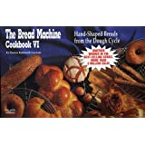 The Bread Machine Cookbook VI: Hand Shaped Breads from the Dough Cycle