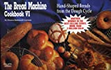 The Bread Machine Cookbook VI: Hand-Shaped Breads from the Dough Cycle (Nitty Gritty Cookbooks) (Nitty Gritty Cookbooks)