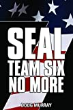 SEAL TEAM SIX: NO MORE #7: #7 in ongoing hit series