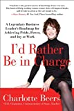 img - for I'd Rather Be in Charge: A Legendary Business Leader's Roadmap for Achieving Pride, Power, and Joy at Work by Beers, Charlotte (2012) Paperback book / textbook / text book