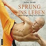 Sprung ins Leben: Mein langer Weg nach Shaolin | Julian Jacobi