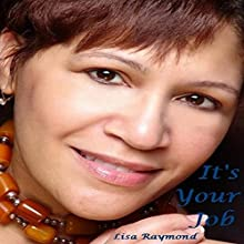 It's Your Job (       UNABRIDGED) by Lisa Raymond Narrated by Lisa Raymond