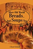 img - for More Old World Breads...And Soups Too book / textbook / text book