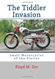 img - for The Tiddler Invasion: Small Motorcycles of the Sixties by Orr, Floyd M. (2013) Paperback book / textbook / text book