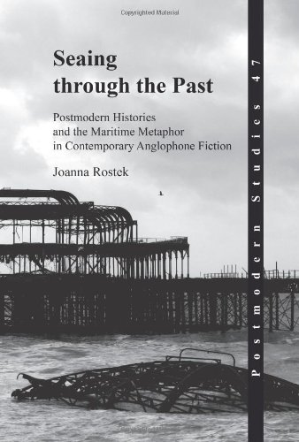 Seaing Through the Past: Postmodern Histories and the Maritime Metaphor in Contemporary Anglophone Fiction. (Postmodern