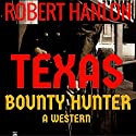 Texas Bounty Hunter: A Western Vigilante Novel Audiobook by Robert Hanlon Narrated by Lynn Roberts